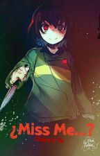 ¿Miss Me...?     Male!Chara x tu    TERMINADA   Book 1 by Blink_D