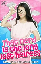 That Nerd is the Long Lost Heiress  by Svt27minghojups