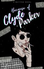 Because of Clyde Parker  by pseudonymously__