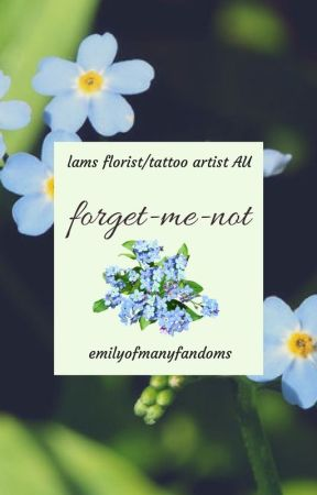 Forget-Me-Not 🌸Lams Florist/Tattoo Artist AU by emilyofmanyfandoms