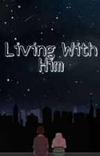 Living With Him by BabyJinea