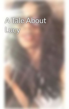 A Tale About Lucy  by CJ_Rogers