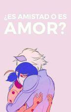 ¿Es Amistad O Es Amor? by shipperLadynoir