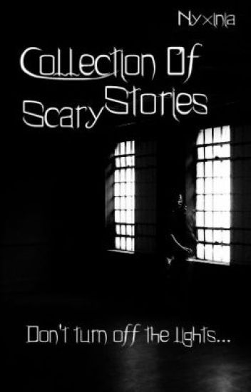 Collection Of Scary Stories - Faith! - Wattpad