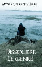 Dissoudre le genre by mystic_bloody_rose