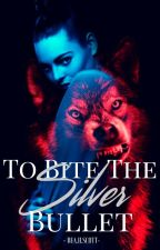 To Bite The Silver Bullet by BeaHScott