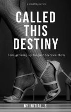 Called This Destiny ( A Wedding Series)  by Initial_B