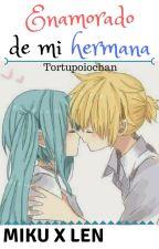 Enamorado de mi hermana|Fanfic Lenku|Lemon by Tortupoiochan