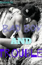 Bad Boy And Trouble by Maggie0725