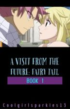 A Visit From the Future: Fairy Tail book 1 by CoolGirlSparkles13