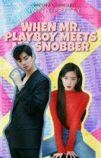 When Mr. Playboy Meets Ms. Snobber by infinipretty