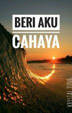 Beri Aku Cahaya (HIATUS) by nakrystal