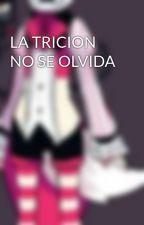 LA TRICION NO SE OLVIDA by vichoxomega15