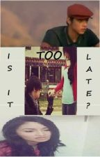 Is It Too Late? (Kathniel Short Story) by fasheek04