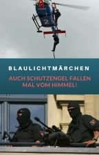 Blaulichtmärchen - Auch Schutzengel fallen mal vom Himmel! by DivaRoyal2015