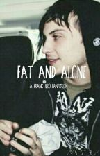 Fat And Alone (A Frank Iero Fanfiction )  by pen_cey_pr_ep