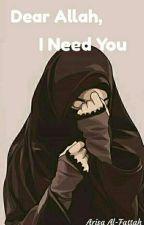 Dear Allah, I Need You by Al-Fattah_