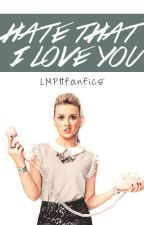 Hate That I Love You by LMPHFanfics