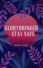 Glorybringer: Stay Safe  by KawaiiRFandomLover