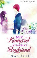 My Kampret Kuadrat Boyfriend by inag2711