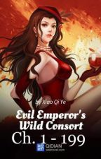 Evil Emperor's Wild Consort (Ch. 1 - 199) [On-Going] by Schneidens