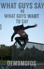 What Guys Say Vs. What Guys WANT To Say by Dem9Mofos
