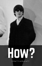 How? - The Beatles John Lennon Fanfiction by itsallrocknroll