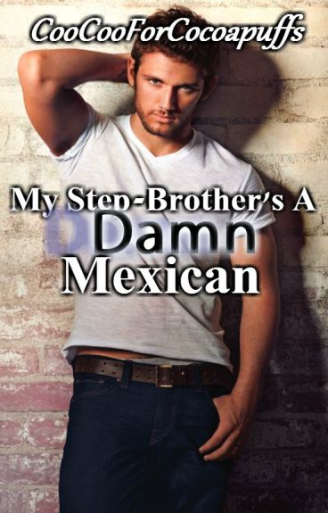 My Step-Brother's a Damn Mexican (BoyxBoy)