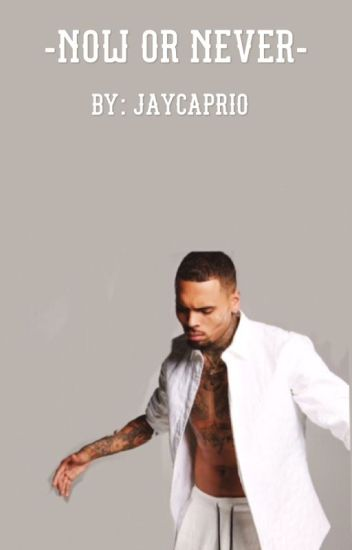 Now Or Never  || Chris Brown
