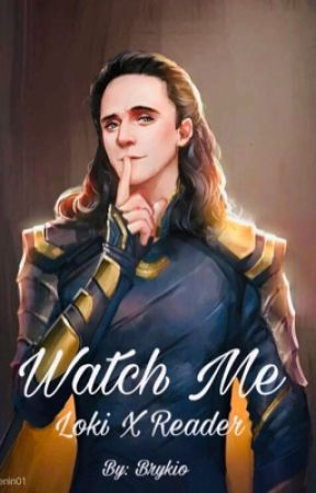 Watch Me || Loki x Reader by Amanda9284