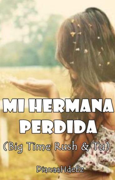 "Mi hermana Perdida (Big Time Rush & Tu) ""TERMINADA"""
