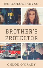 REWRITING Brother's Protector - One Chicago by ChloeOgradyXo