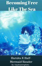 Becoming Free Like The Sea (Haruka X Half-Mermaid!Reader) [On hold] by QueenOfNekoWriters