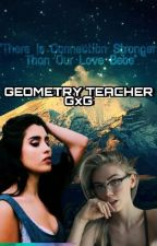 Geometry Teacher (gxg) (slow updates ) by camren_jaurello_gr