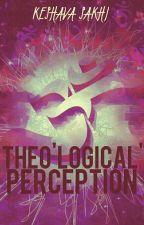 Theo'logical' Perception by PandavaPriyaa