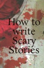 How to write Scary Stories by TheBritishNerd