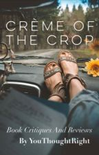 Crème of the Crop: Wattpad Reviews And Critiques by YouThoughtRight