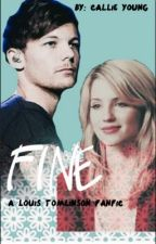 Fine (A Louis Tomlinson Fanfiction) by callieyoung13