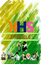 KHS TROUBLE by DKitteenssisss
