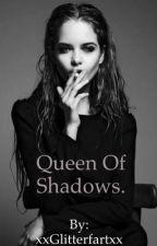 Queen Of Shadows. by xxGlitterfartxx