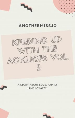 Keeping Up With The Ackleses Vol. 2 by weareackles