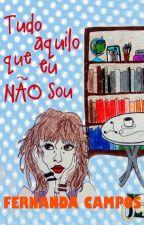 Tudo Aquilo Que Eu Não Sou (REPOSTANDO) by nanzcampos