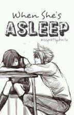 When She's Asleep by missprettychinita