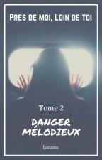 Près de moi, loin de toi. Tome 2 : Danger Mélodieux  by Lorams-