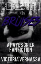 Beneath The Bruises (A Hayes Grier Fanfiction) by victoriavv