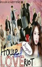 House and Love Riot (Aigoo!) by bookloverelle