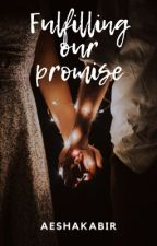 Fulfilling our promise [Completed]. by AeshaKabir