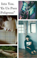 INTO YOU, Es Un Poco Peligroso..  [Myungyeol] by rociosungyeol