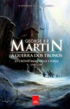 As Crônicas De Gelo E Fogo-Guerra Dos Tronos  by AnnabethChase132
