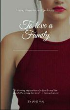 To Love A Family (editing)  by poppylanelman